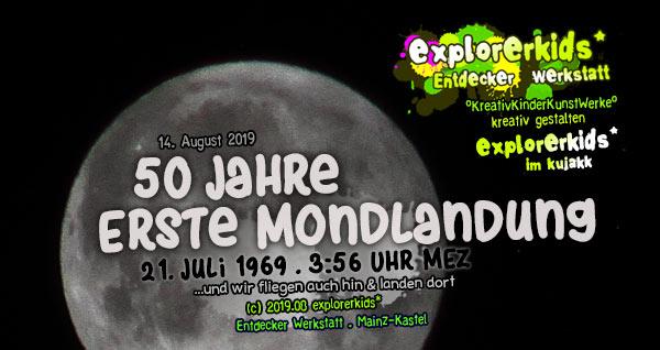 50 Jahre erste Mondlandung . 21. Juli 1969 . 3:56 Uhr MEZ  ...und wir fliegen auch hin & landen dort . explorerkids* . Entdecker Werkstatt im kujakk . Kinder- und Jugendzentrum in der Reduit . Mainz-Kastel