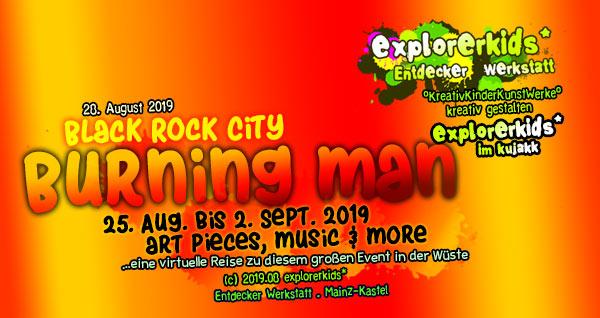 Burning Man . 25. Aug. bis 2. Sept. 2019 . art pices, music & more . explorerkids* . Entdecker Werkstatt im kujakk . Kinder- und Jugendzentrum in der Reduit . Mainz-Kastel