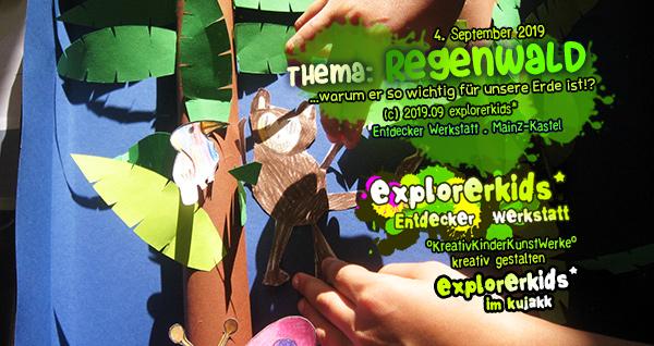 Thema: Regenwald . ...warum er so wichtig für unsere Erde ist!? . explorerkids* . Entdecker Werkstatt im kujakk . Kinder- und Jugendzentrum in der Reduit . Mainz-Kastel