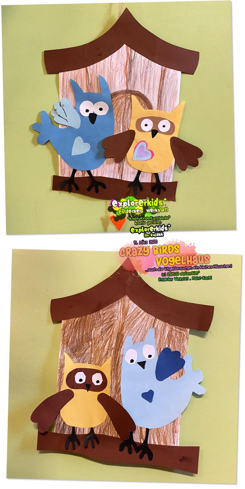 crazy birds . Vogelhaus . ...auch die Vögel brauchen ein kleines Häuschen! . 11. März 2020 . explorerkids* . Entdecker Werkstatt im kujakk . Kinder- und Jugendzentrum in der Reduit . Mainz-Kastel