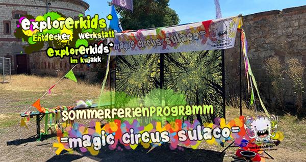 = magic circus sulaco = . Sommerferienprogramm . Entdecker Werkstatt im kujakk . Kinder- und Jugendzentrum in der Reduit . Mainz-Kastel