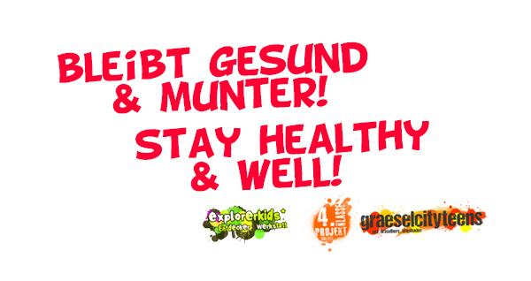 bleibt gesund! . stay healthy! . Kooperationsprojekt . explorerkids* im kujakk . 4. Klasse Projekt & graeselcityteens ...auf dem Gräselberg