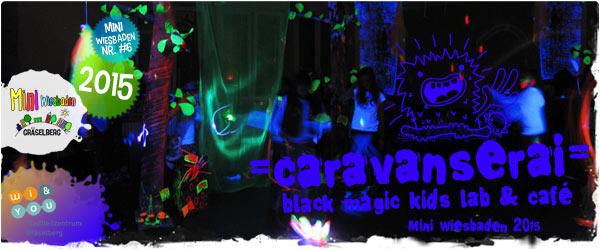 =caravanserai= . black magic kids lab & Café . Mini Wiesbaden 2015