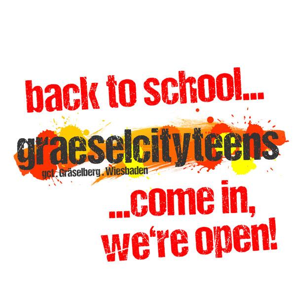 back to school... ...come in, we're open! . graeselcityteens . Wiesbaden-Biebrich / Stadtteilzentrum Gräselberg . Wiesbaden