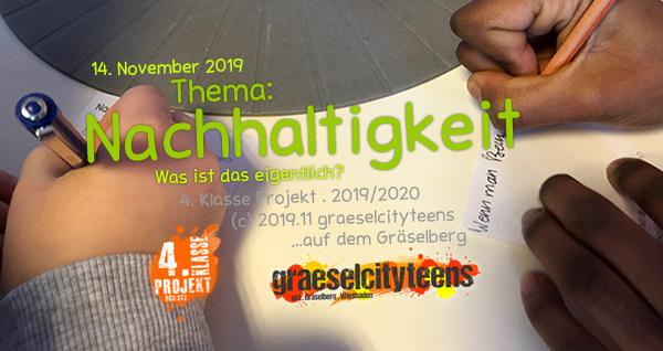 Nachhaltigkeit . Was ist das eigentlich? . 14. November 2019 . 4. Klasse Projekt . graeselcityteens . Stadtteilzentrum Gräselberg . Wiesbaden