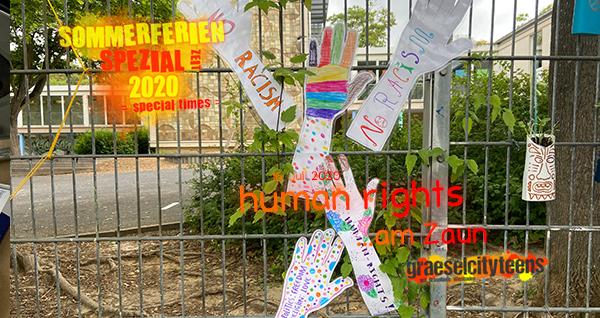 human rights . ...am Zaun . 16. Juli 2020 . 14. Juli 2020 . Sommerferien Spezial Zeit 2020 . special times . gct . graeselcityteens ...auf dem Gräselberg . Stadtteilzentrum Gräselberg . Wiesbaden