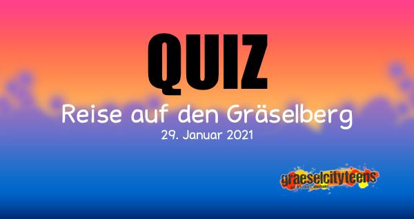 QUIZ . Reise auf den Gräselberg . 28. Januar 2021 . gct . graeselcityteens ...auf dem Gräselberg . Stadtteilzentrum Gräselberg . Wiesbaden